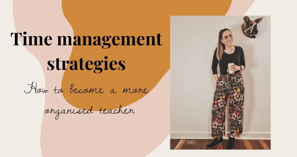 """Picture of Nadia standing smiling at the camera and holding a coffee. There is a clock with a picture of a rabbit above her head. Text to the left of picture reads """"Time management strategies, how to become a more organised teacher"""""""