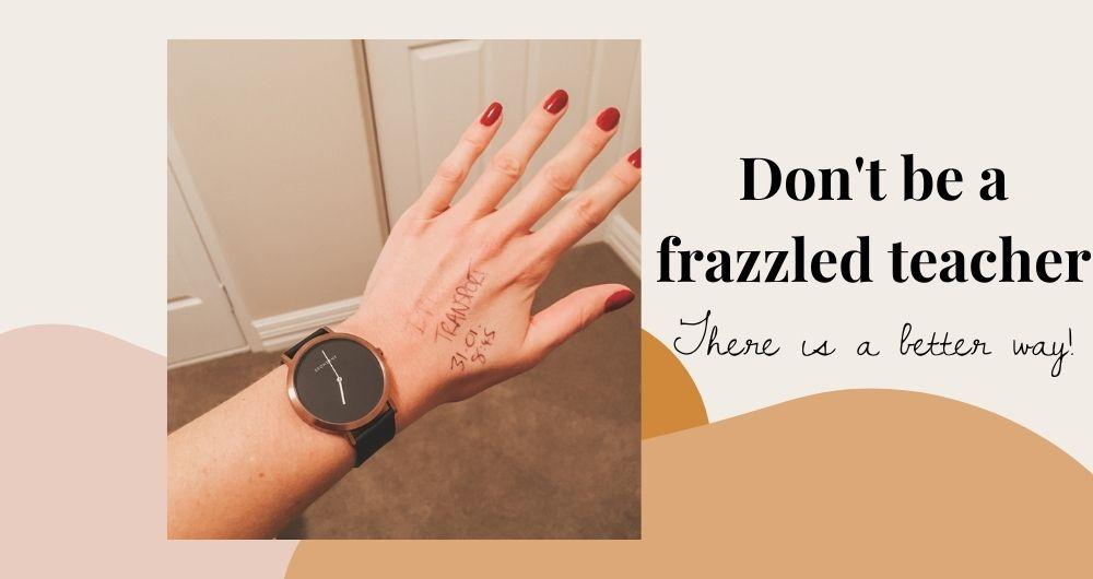"""Image of Nadia's hand. Nails are painted red and she is wearing a black and bronze watch. There are scribbled notes on her hand reading """"TRANSPORT 31.01 8:45"""" And text to the right of picture reads """"Don't be a frazzled teacher, there is a better way!"""""""