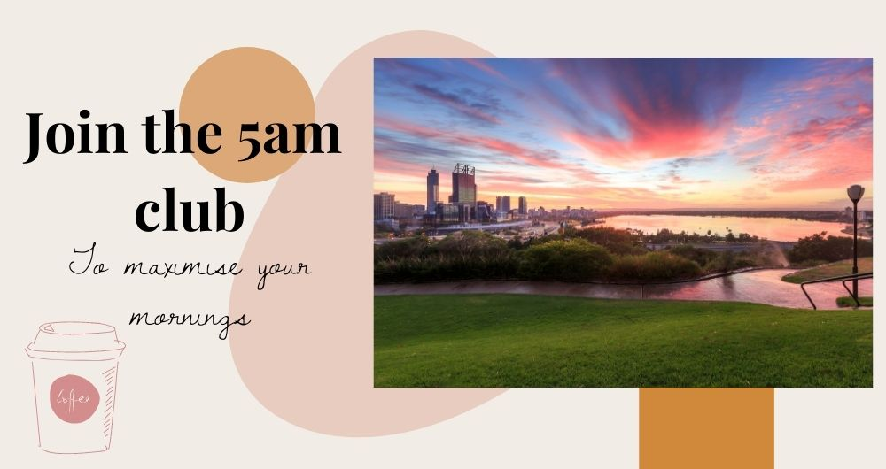 """Image of sunrise over Perth city and the Swan River. Sky is purple and pink. Text to the left reads """"Join the 5am club to maximise your mornings and there is an illustration of a takeaway coffee cup underneath."""