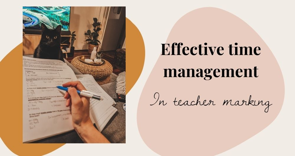 """Text on pink background reads """"Effective time management in teacher marking"""" To the left of text is a picture of a hand marking tests, and in the background is a black cat."""