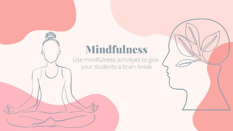 organic pink background with text that reads: Mindfullness: use mindfulness actuvutues to give your students a brain break